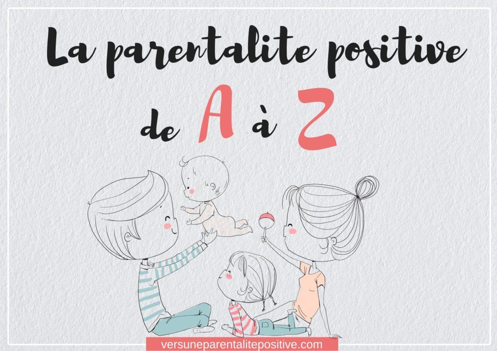 La parentalité positive de A à Z